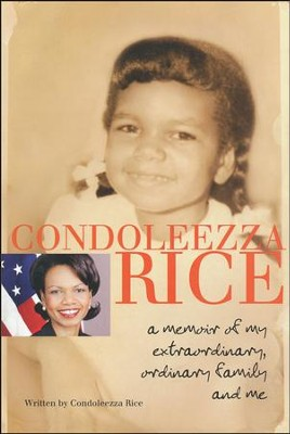 Condoleezza Rice: A Memoir of My Extraordinary, Ordinary Family and Me  -     By: Condoleezza Rice
