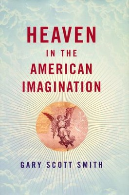 Heaven in the American Imagination  -     By: Gary S. Smith