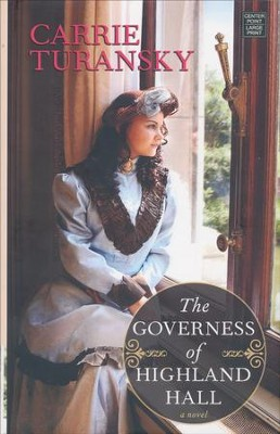 The Governess of Highland Hall: Edwardian Brides  -     By: Carrie Turansky