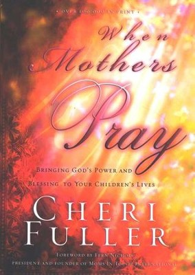 When Mothers Pray: Bringing God's Power and Blessing to Your Children's Lives  -     By: Cheri Fuller