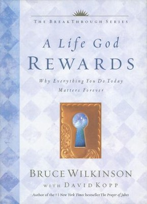 A Life God Rewards: Why Everything You Do Today Matters Forever  -     By: Bruce Wilkinson