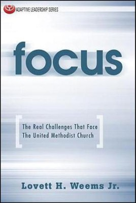 Focus: The Real Challenges That Face the United Methodist Church  -     By: Lovett H. Weems Jr.