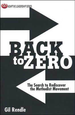 Back to Zero: The Search to Rediscover the Methodist Movement  -     By: Gil Rendle
