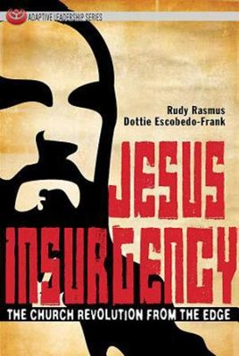 Jesus Insurgency: The Church Revolution from the Edge  -     By: Rudy Rasmus, Dottie Escobedo-Frank