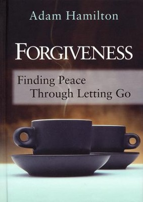 Forgiveness: Finding Peace Through Letting Go  -     By: Adam Hamilton