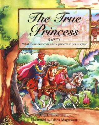 The True Princess  -     By: Angela Ewell Hunt     Illustrated By: Diana Magnuson
