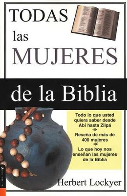 Todas las Mujeres de la Biblia  (All the Women of the Bible)  -     By: Herbert Lockyer