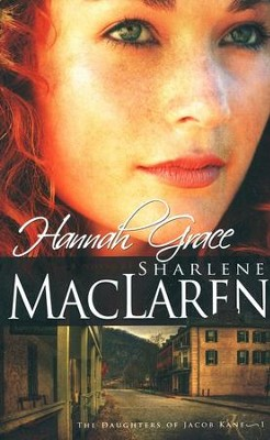 Hannah Grace, Daughters of Jacob Kane #1  -     By: Sharlene MacLaren