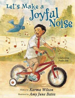 Let's Make a Joyful Noise: Celebrating Psalm 100  -     By: Karma Wilson