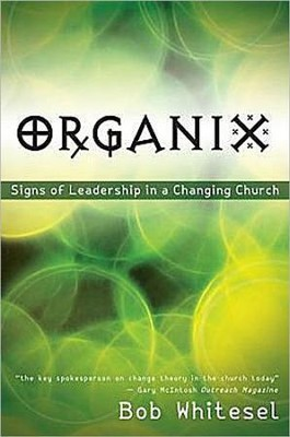 Organix: Signs of Leadership in a Changing Church  -     By: Bob Whitesel