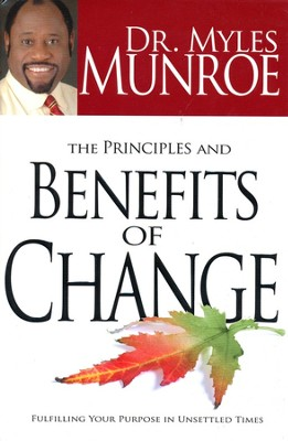 The Principles and Benefits of Change   -     By: Myles Munroe