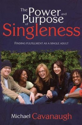 The Power and Purpose of Singleness  -     By: Michael Cavanaugh