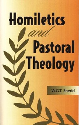 Homiletics and Pastoral Theology  -     By: William G.T. Shedd