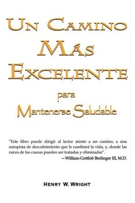 Un Camino M&#225s Excelente para Mantenerse Saludable  (A More Excellent Way: Be In Health)  -     By: Henry Wright