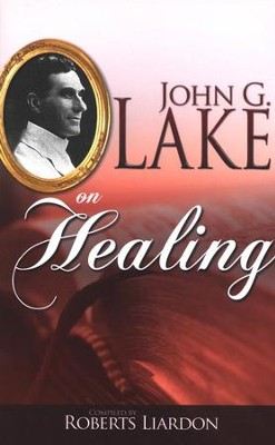 John G. Lake on Healing   -     By: John G. Lake