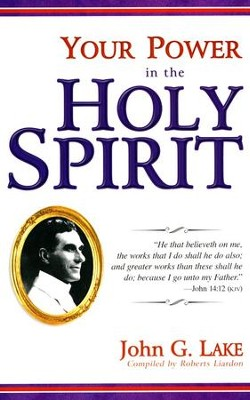 Your Power in the Holy Spirit  -     By: John Lake