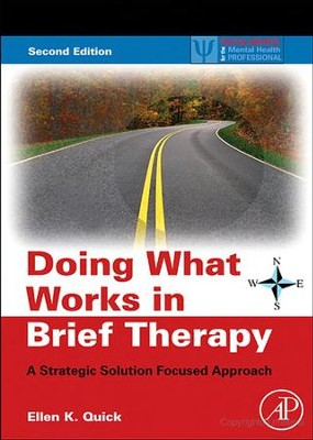 Doing What Works in Brief Therapy: A Strategic Solution Focused Approach  -     By: Ellen K. Quick