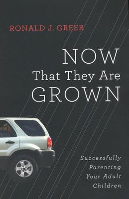 Now That They Are Grown: Successfully Parenting Your Adult Children  -     By: Ronald J. Greer