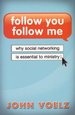 Follow You, Follow Me: Why Social Networking is Essential to Ministry  -     By: John Voelz