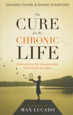 The Cure for the Chronic Life: Overcoming the Hopelessness That Holds You Back  -     By: Deanna Favre, Shane Stanford