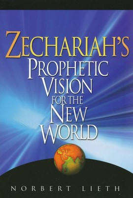 Zechariah's Prophetic Vision for the New World   -     By: Norbert Lieth