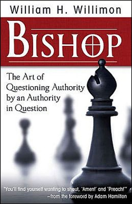 Bishop: The Art of Questioning Authority By an Authority in Question  -     By: William H. Willimon