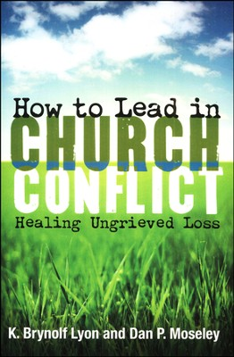 How to Lead in Church Conflict: Healing Ungrieved Loss  -     By: K. Brynolf Lyon, Dan P. Moseley