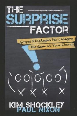 The Surprise Factor: Gospel Strategies for Changing the Game at Your Church  -     By: Paul Nixon, Kim Shockley