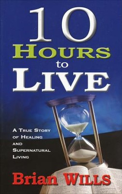 10 Hours To Live  -     By: Brian Wills