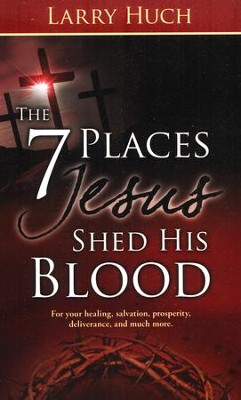 7 Places Jesus Shed His Blood  -     By: Larry Huch