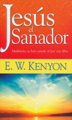 Jesús El Sanador  (Jesus The Healer)  -     By: E.W. Kenyon