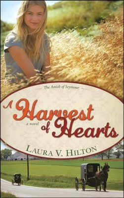 A Harvest of Hearts, Amish of Seymour County Series #2  -     By: Laura Hilton