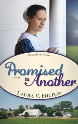 Promised To Another, Amish of Seymour Series #3   -     By: Laura Hilton