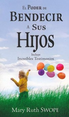 El Poder de Bendecir a sus Hijos  (The Power of Blessing Your Children)  -     By: Mary Ruth Swope