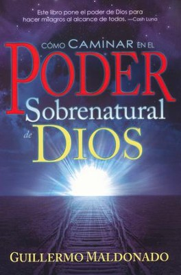 Cómo Caminar en el Poder Sobernatural de Dios   (How to Walk in the Supernatural Power of God)  -     By: Guillermo Maldonado