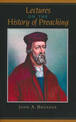 Lectures on the History of Preaching  -     By: John A. Broadus
