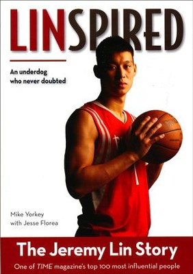Linspired: An Underdog That Never Doubted The Jeremy Lin Story  -     By: Mike Yorkey