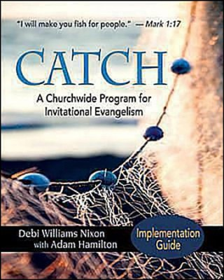 CATCH: A Churchwide Program for Invitational Evangelism - Implementation Guide  -     By: Debi Nixon, Adam Hamilton