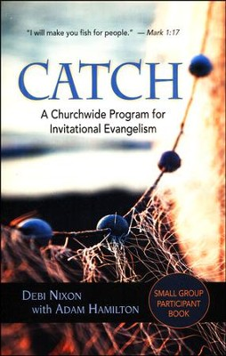 CATCH: A Churchwide Program for Invitational Evangelism - Participant's Guide  -     By: Debi Nixon, Adam Hamilton
