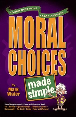 Moral Choices Made Simple  -     By: Mark Water
