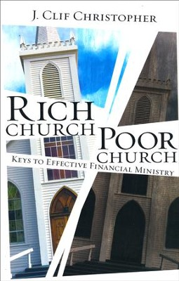 Rich Church, Poor Church: Keys to Effective Financial Ministry  -     By: J. Clif Christopher