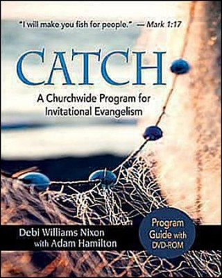 CATCH: A Churchwide Program for Invitational Evangelism - Program Guide with DVD-ROM  -     By: Debi Nixon, Adam Hamilton