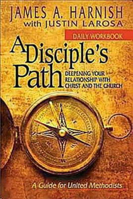 A Disciple's Path: Deepening Your Relationship with Christ & the Church - Daily Workbook  -     By: James A. Harnish