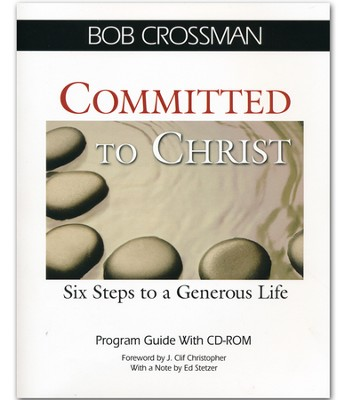 Committed to Christ: Six Steps to a Generous Life - Program Guide with CD-ROM  -     By: Robert Crossman