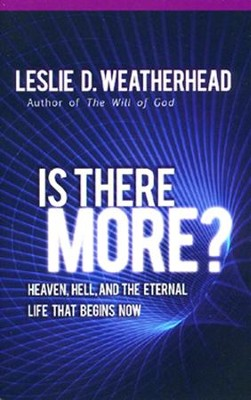 Is There More? Heaven, Hell and the Eternal Life   -     By: Leslie Weatherhead