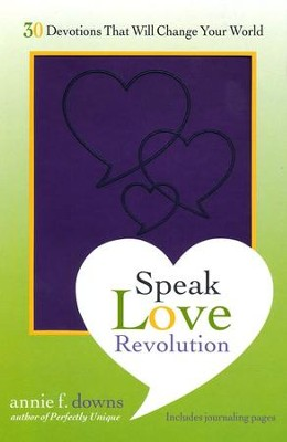 The Speak Love Revolution: 30 Devotions that Will Change Your World  -     By: Annie F. Downs