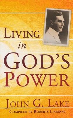 Living in God's Power   -     By: John G. Lake