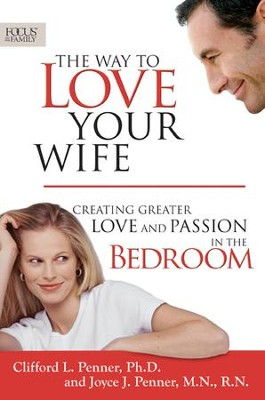 The Way to Love Your Wife: Creating Greater Love and Passion in the Bedroom  -     By: Clifford L. Penner, Joyce J. Penner