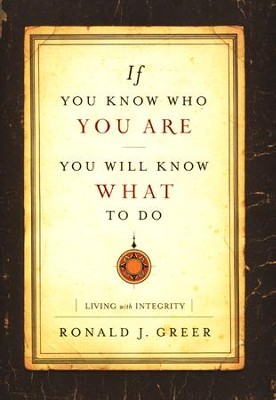 If You Know Who You Are, You Will Know What to Do: Living with Integrity  -     By: Ronald J. Greer