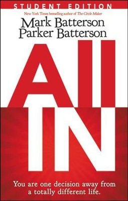 All In: Student Edition: You Are One Decision Away From a Totally Different Life  -     By: Mark Batterson, Parker Batterson